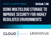 Using Multicloud Storage to Improve Security for Highly Regulated Environments