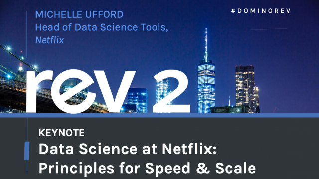 Keynote: Data Science at Netflix: Principles for Speed & Scale
