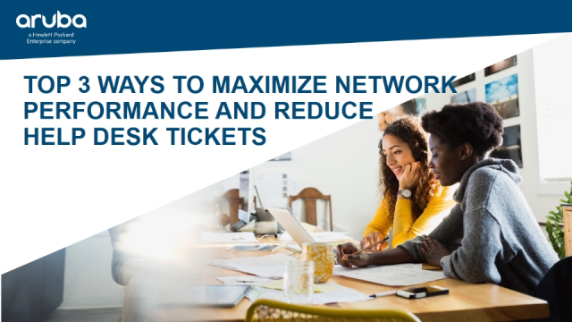 Top 3 Ways to Maximize Network Performance and Reduce Help Desk Tickets