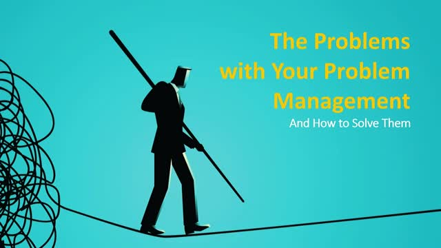 The Problems with Your IT Problem Management – And How to Solve Them