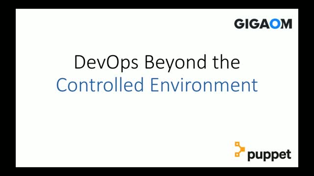 Puppet & Gigaom Present: DevOps Beyond the Controlled Environment