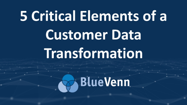 5 Critical Elements of a Customer Data Transformation