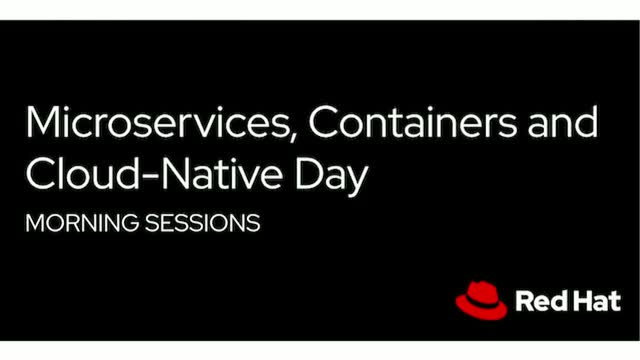 Microservices, Containers and Cloud-Native Day - Morning Sessions