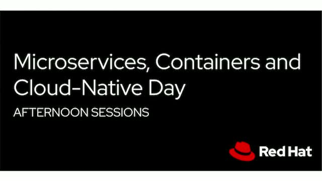 Microservices, Containers and Cloud-Native Day - Afternoon Sessions