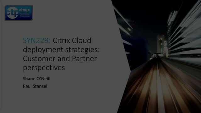 Citrix Cloud deployment strategies: customer and partner perspectives