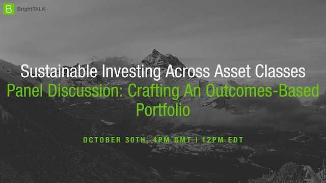 Sustainable Investing Across Asset Classes: Crafting An Outcomes-Based Portfolio