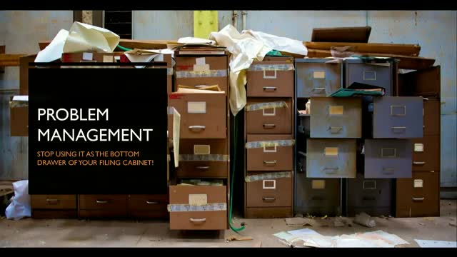 Problem Management - it's not the bottom drawer of your filing cabinet