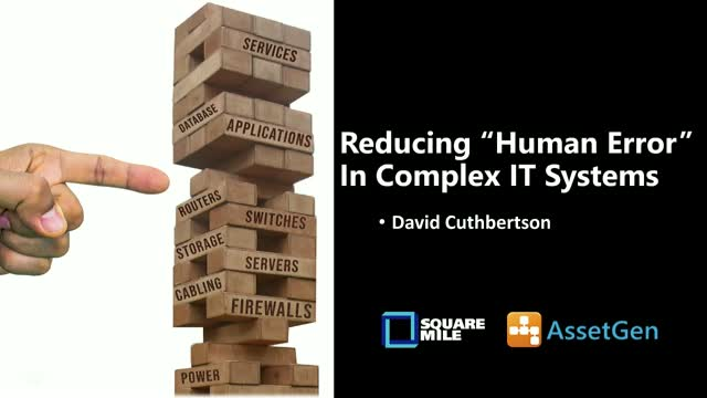 "Reducing ""Human Error"" In Complex IT Systems & Infrastructure"