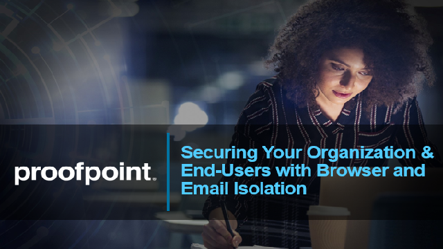 Securing Your Organization & End-Users with Browser and Email Isolation