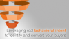 Leveraging Real Behavioral Intent to Identify and Convert Your Buyers