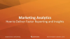 Marketing Analytics: How to Deliver Faster Reporting and Insights with Tableau