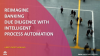 Reimagine Banking Due Diligence with Intelligent Process Automation
