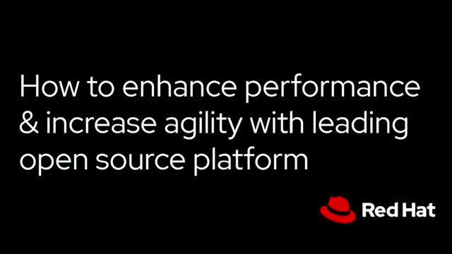 How to enhance performance & increase agility with leading open source platform