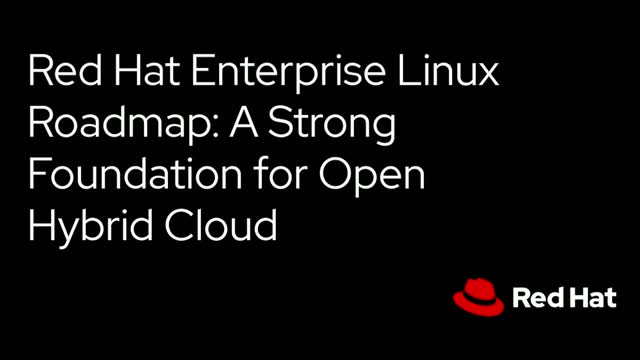 Red Hat Enterprise Linux Roadmap: A Strong Foundation for Open Hybrid Cloud