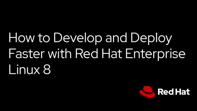 How to Develop and Deploy Faster with Red Hat Enterprise Linux 8