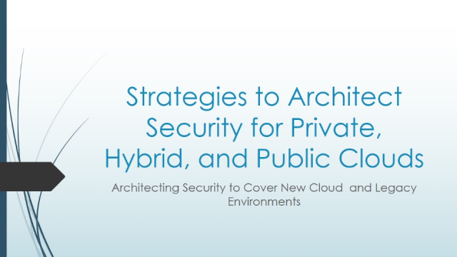 Strategies to Architect Security for Private, Hybrid, and Public Clouds