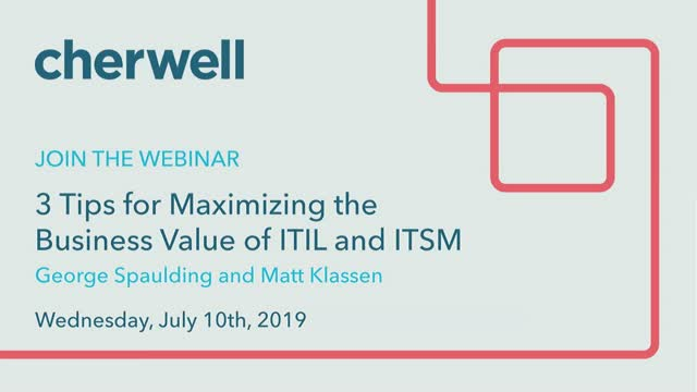 3 Tips for Maximizing the Business Value of ITIL and ITSM