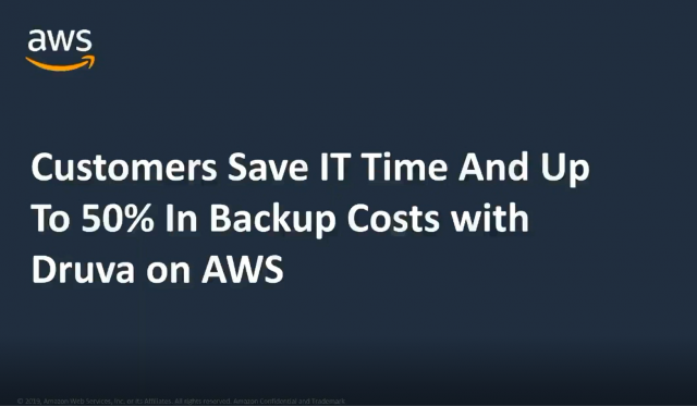 Customers Save IT Time And Up To 50% in Backup Costs with Druva on AWS