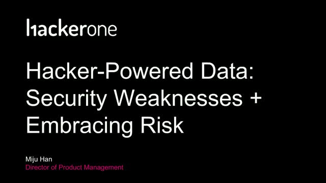 Hacker-Powered Data: Security Weaknesses and Embracing Risk with HackerOne