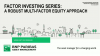 Factor Investing Series: A Robust Multi-Factor Equity Approach