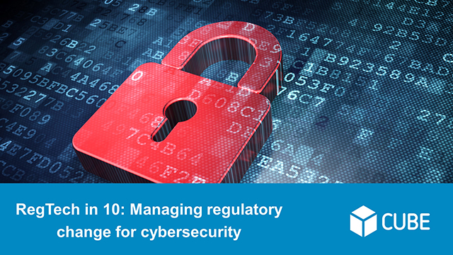 RegTech in 10: Managing regulatory change for cybersecurity
