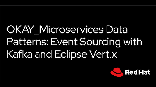 OKAY_Microservices Data Patterns:  Event Sourcing with Kafka and Eclipse Vert.x