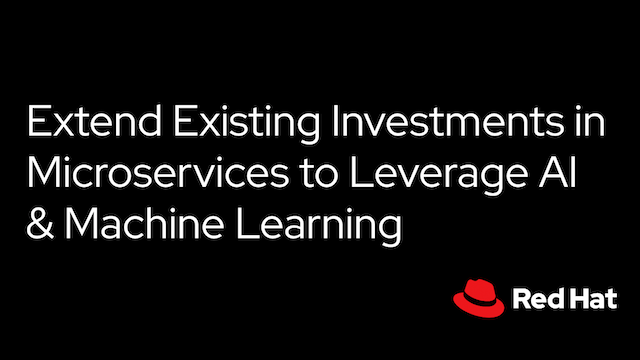 Extend Existing Investments in Microservices to Leverage AI & Machine Learning