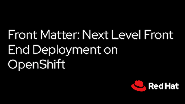 Front Matter: Next Level Front End Deployment on OpenShift