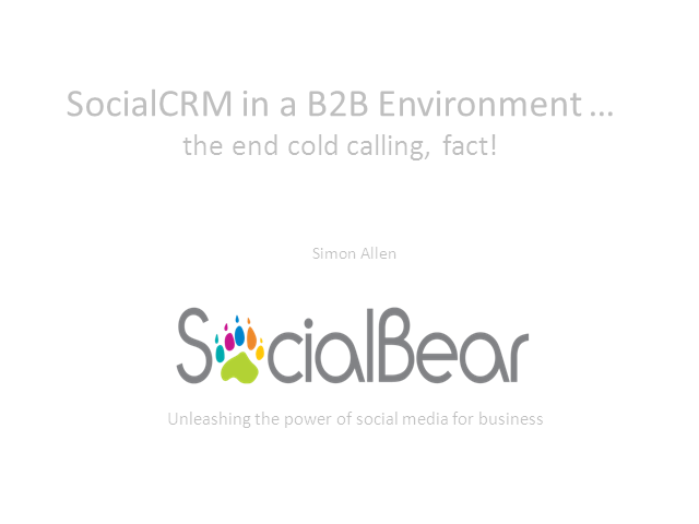 Social CRM in a B2B Environment - the end to cold calling, fact!