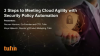 3 Steps to Meeting Cloud Agility with Security Policy Automation