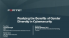 Realizing the Benefits of Gender Diversity in Cybersecurity