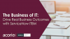 The Business of IT: Drive Real Business Outcomes with ServiceNow ITBM