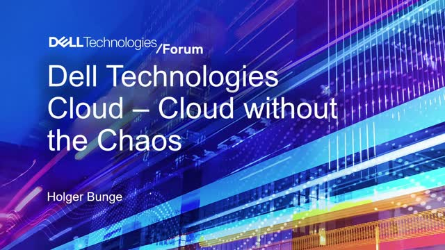 Dell Technologies Cloud – Cloud Without the Chaos