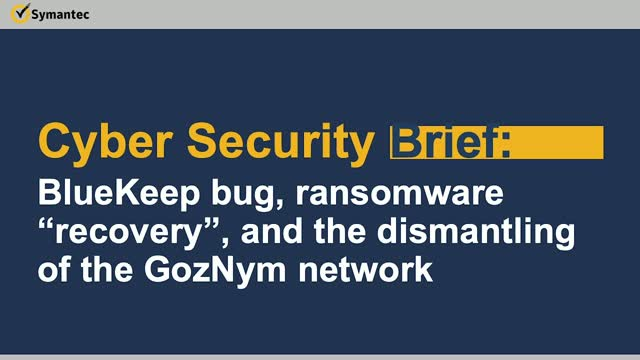 "Cyber Security Brief: BlueKeep bug, ransomware ""recovery"" &  GozNym network"