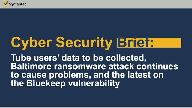 Cyber Security Brief: Tube data collected, Baltimore ransomware & BlueKeep