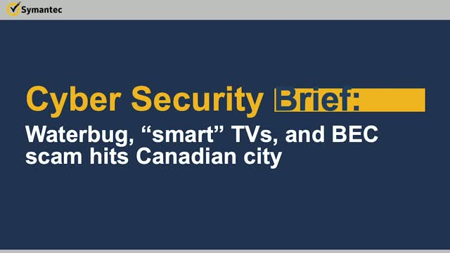 "Cyber Security Brief: Waterbug, ""Smart"" TVs, and BEC Scam Hits Canadian City"