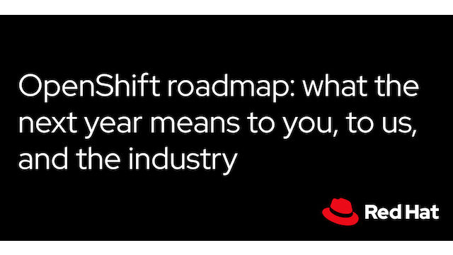 OpenShift roadmap: what the next year means to you, to us, and the industry