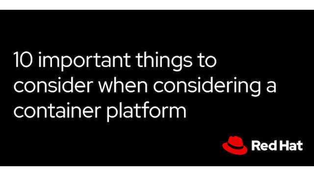 10 important things to consider when considering a container platform