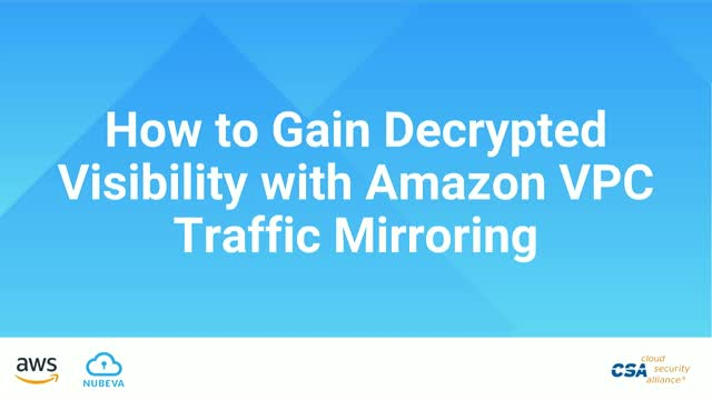 Gaining Decrypted Visibility in Public Cloud with Amazon VPC Traffic Mirroring