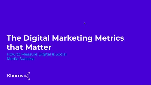 The Digital Marketing Metrics that Matter: How to Measure Digital & Social Media