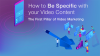 How to 'Be Specific' with your Video Content