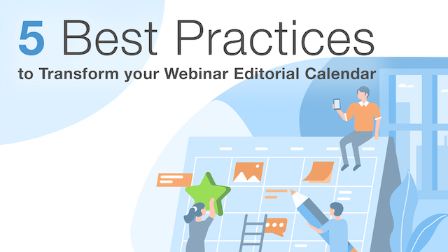 5 Best Practices to Transform your Webinar Editorial Calendar