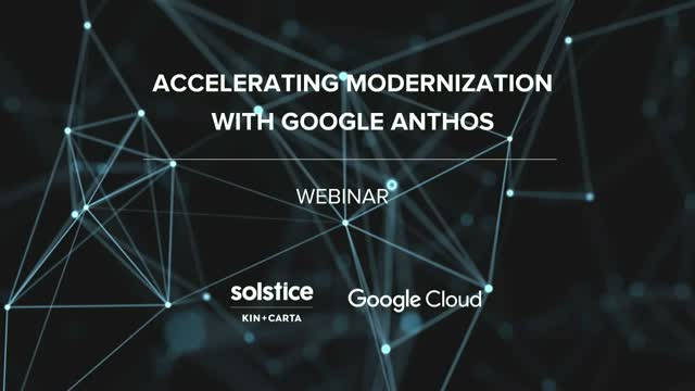 Accelerating Modernization With Google Anthos
