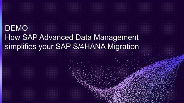 How SAP Advanced Data Management simplifies your SAP S/4HANA Migration