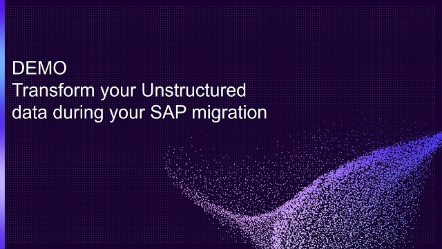 Transform your Unstructured data during your SAP migration