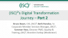 (ISC)²'s Digital Transformation Journey - Part 2