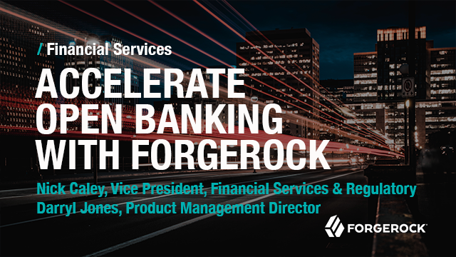Accelerate Open Banking with ForgeRock