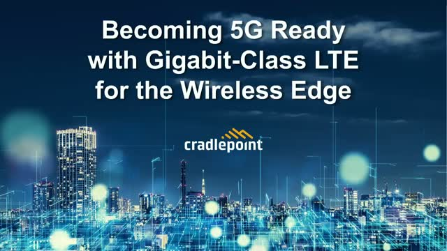 Becoming 5G Ready with Gigabit-Class LTE for the Wireless Edge