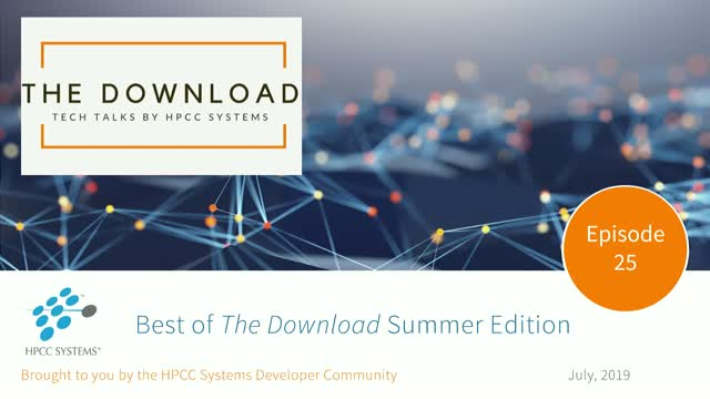 The Best of The Download: Tech Talks by the HPCC Systems Community, Episode 25