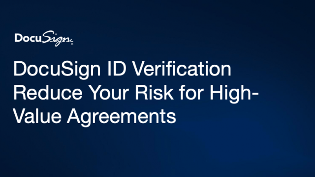 DocuSign ID Verification: Reduce Your Risk for High-Value Agreement